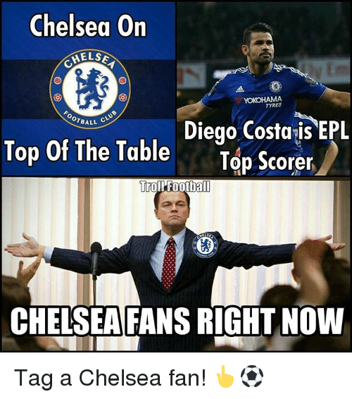 table top: Chelsea On  HELSA  TYRES  Top of OTBALL  C  Diego Costais EPL  The Table  Top Scorer  TrollFootball  CHELSEA FANS RIGHT NOW Tag a Chelsea fan! 👆⚽️