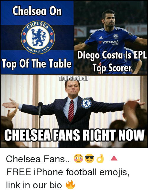 table top: Chelsea On  MELSE  YOKOHAMA  ALL CLUB  Diego Costa is EPL  Top of The Table  Top Scorer  Trol Football  HELSE  CHELSEA FANS RIGHT NOW Chelsea Fans.. 😳😎👌 🔺FREE iPhone football emojis, link in our bio 🔥