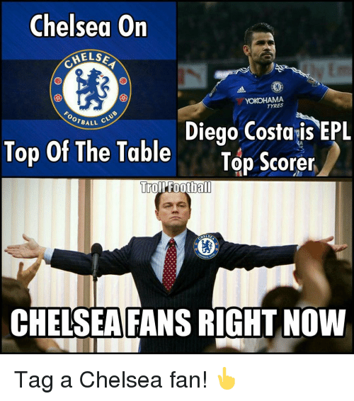 table top: Chelsea On  MELSE  YOKOHAMA  ALL CLUB  Diego Costais EPL  Top of The Table  Top Scorer  Troll Football  HELSE  CHELSEA FANS RIGHT NOW Tag a Chelsea fan! 👆