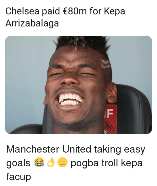 Manchester United: Chelsea paid 80m for Kepa  Arrizabalaga  IF Manchester United taking easy goals 😂👌😑 pogba troll kepa facup