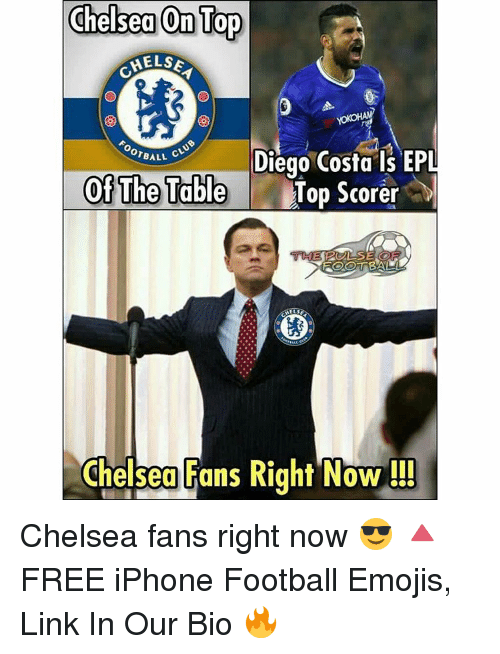 table top: Chelsea Top  Top  HELSE  OTBALL  Diego Costa ls EP  Of The Table  Top Scorer  FOOTBALL  Chelsea Fans Right Now!! Chelsea fans right now 😎 🔺FREE iPhone Football Emojis, Link In Our Bio 🔥