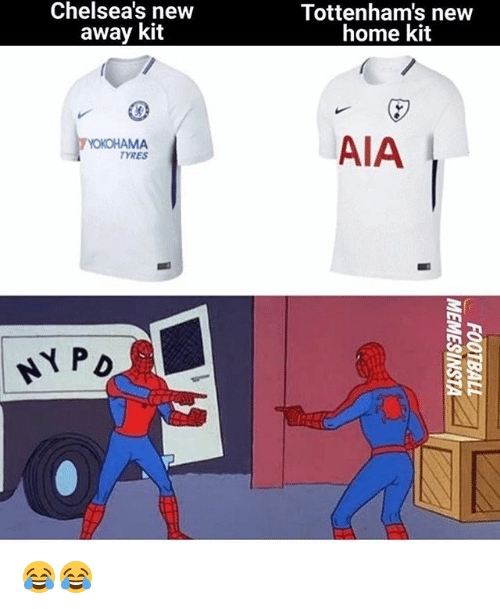 Memes, Home, and 🤖: Chelsea's new  away kit  Tottenham's new  home kit  AIA  TYRES  PD 😂😂