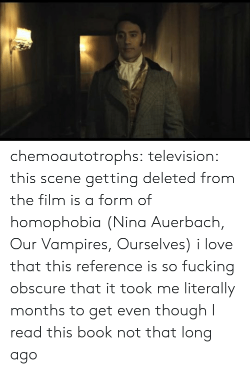 ots: chemoautotrophs:  television: this scene getting deleted from the film is a form of homophobia (Nina Auerbach, Our Vampires, Ourselves) i love that this reference is so fucking obscure that it took me literally months to get even though I read this book not that long ago