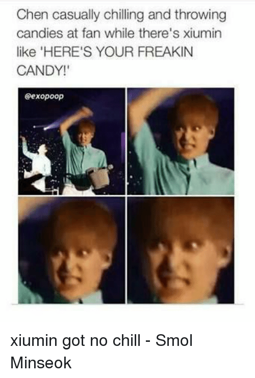 Candy, Chill, and Memes: Chen casually chilling and throwing  candies at fan while there's xiumin  like 'HERE'S YOUR FREAKIN  CANDY!  @exopoop xiumin got no chill - Smol Minseok