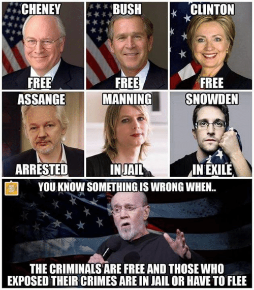 flee: CHENEY**BUSH  CLINTON  FREE  ASSANGE  FREE  MANNING  FREE  SNOWDEN  ARRESTED  2  IN EXILE  INJAIL  YOU KNOW SOMETHING IS WRONG WHEN.  THE CRIMINALS ARE FREE AND THOSE WHO  EXPOSED THEIR CRIMES ARE IN JAIL OR HAVE TO FLEE