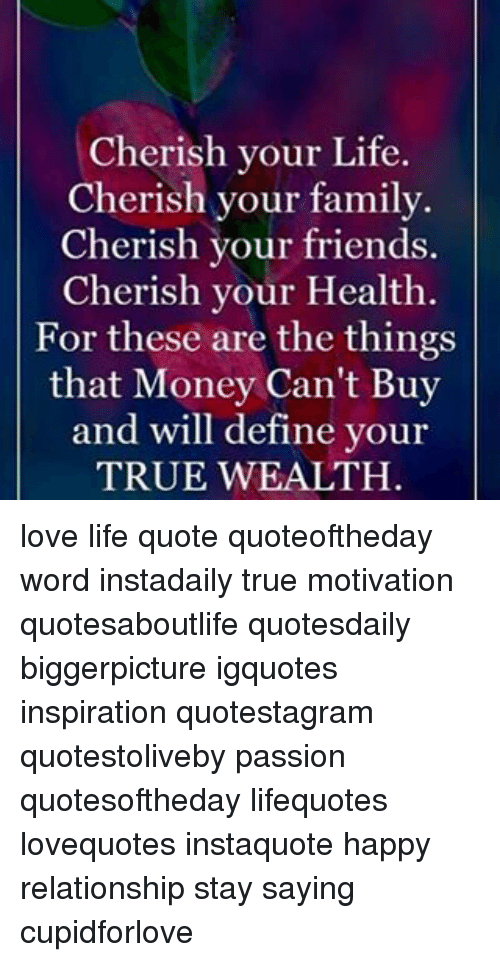 Cherish Your Life Quotes Endearing Cherish Your Life Cherish Your Family Cherish Your Friends Cherish