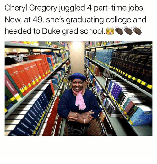 College, Memes, and School: Cheryl Gregory juggled 4 part-time jobs.  Now, at 49, she's graduating college and  headed to Duke grad school.