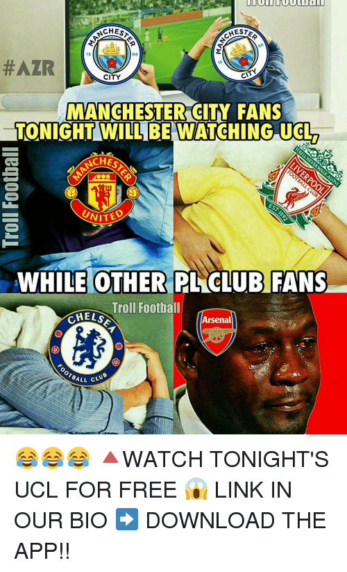 Memes, 🤖, and App: CHES  CHEST  94  #AZR  CITY  CITY  MANCHESTER CITY FANS  TONIGHT WILL BE WATCHING UCL  VITED  WHILE OTHER PL CLUB FANS  Troll Football  CHELS  Arsenal  or BALL CLU 😂😂😂 🔺WATCH TONIGHT'S UCL FOR FREE 😱 LINK IN OUR BIO ➡️ DOWNLOAD THE APP!!