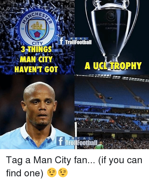 Football, Memes, and Troll: CHES  f Troll Football  CITY  3 THINGS  MAN CITY  A UGTTROPHY  HAVENT GOT  f TrollFootball Tag a Man City fan... (if you can find one) 😉😉