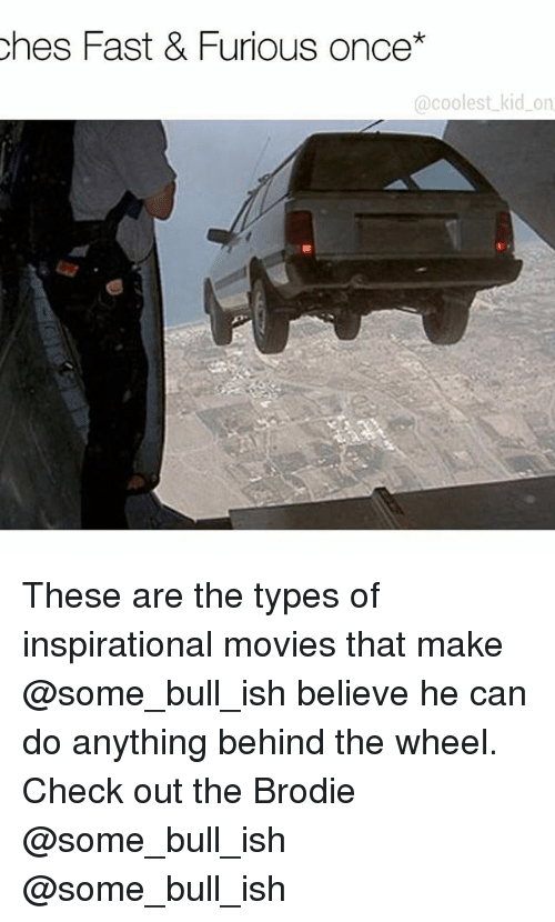 Memes, Movies, and 🤖: ches Fast & Furious once  coolest kid on These are the types of inspirational movies that make @some_bull_ish believe he can do anything behind the wheel. Check out the Brodie @some_bull_ish @some_bull_ish