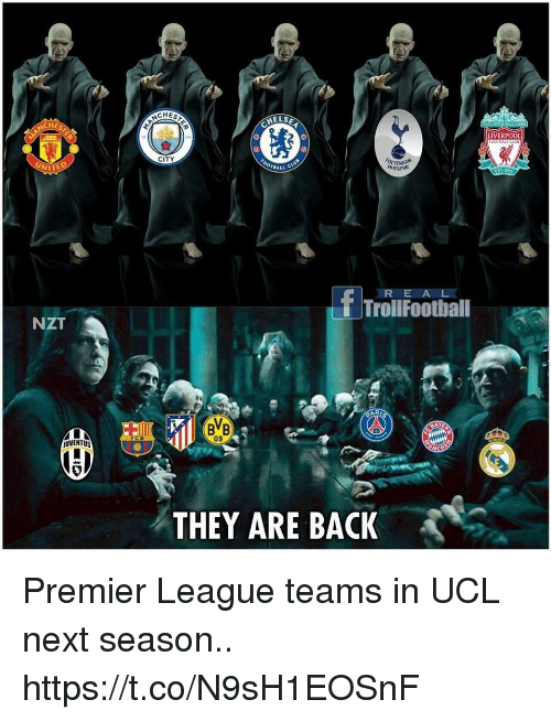 premier-league-teams: CHES  LIVERPOO  CITY  BALL  NITE  T TrollFootball  NZT  09  JUVENTUS  THEY ARE BACK Premier League teams in UCL next season.. https://t.co/N9sH1EOSnF