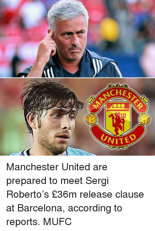 Barcelona, Memes, and Manchester United: CHES  UNI  VITED Manchester United are prepared to meet Sergi Roberto's £36m release clause at Barcelona, according to reports. MUFC