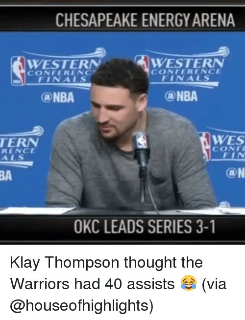 series 3: CHESAPEAKE ENERGYARENA  WESTERN  WESTERN  CONFERENCE  CONFERENCF  FIN ALS  FIN ALS  ONBA  (a NBA  WES  TERN  CONFI  RENCE  FIN  (a N  OKC LEADS SERIES 3-1 Klay Thompson thought the Warriors had 40 assists 😂 (via @houseofhighlights)