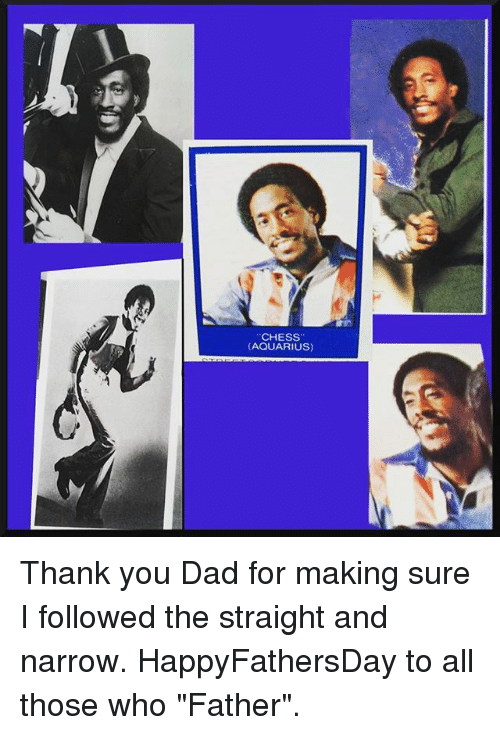 "Dad, Memes, and Thank You: CHESS  (AQUARIUS) Thank you Dad for making sure I followed the straight and narrow. HappyFathersDay to all those who ""Father""."