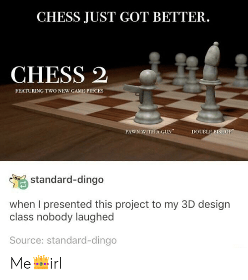 dingo: CHESS JUST GOT BETTER.  CHESS 2  FEATURING TWO NEW GAME PIECES  PAWN WITHA GUN  DOUBLE BISII  standard-dingo  when I presented this project to my 3D design  class nobody laughed  Source: standard-dingo Me👑irl