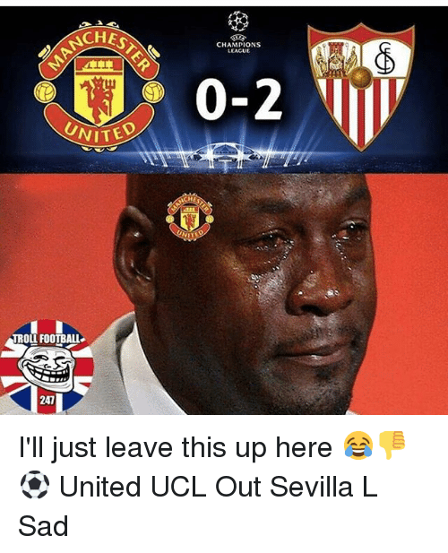 Football, Memes, and Troll: CHEST  CHAMPIONS  LEAGUE  2  UNI  ITE  ITED  TROLL FOOTBALL  247 I'll just leave this up here 😂👎⚽️ United UCL Out Sevilla L Sad