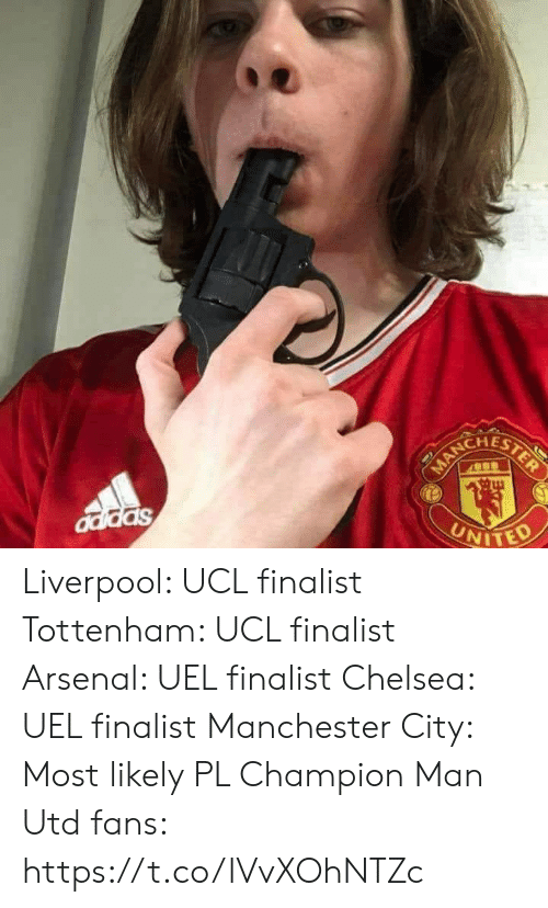 ucl: CHEST  NITED Liverpool: UCL finalist Tottenham: UCL finalist  Arsenal: UEL finalist  Chelsea: UEL finalist Manchester City: Most likely PL Champion  Man Utd fans: https://t.co/lVvXOhNTZc