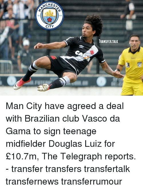 Club, Memes, and Telegraph: CHESTE  94  18  CITY  TRANSFEA.TALK Man City have agreed a deal with Brazilian club Vasco da Gama to sign teenage midfielder Douglas Luiz for £10.7m, The Telegraph reports. - transfer transfers transfertalk transfernews transferrumour