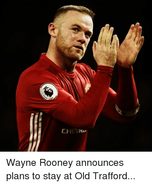 Memes, Announcement, and 🤖: CHEVku Wayne Rooney announces plans to stay at Old Trafford...