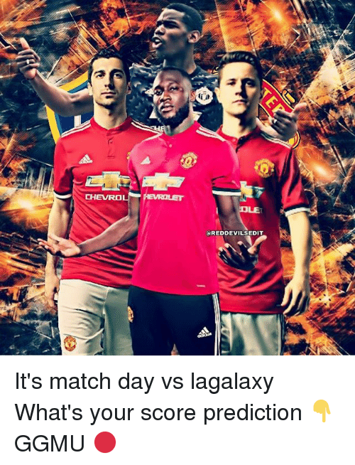 Memes, Match, and 🤖: CHEVROL  LE  AREDDEVILSEDIT It's match day vs lagalaxy What's your score prediction 👇 GGMU 🔴
