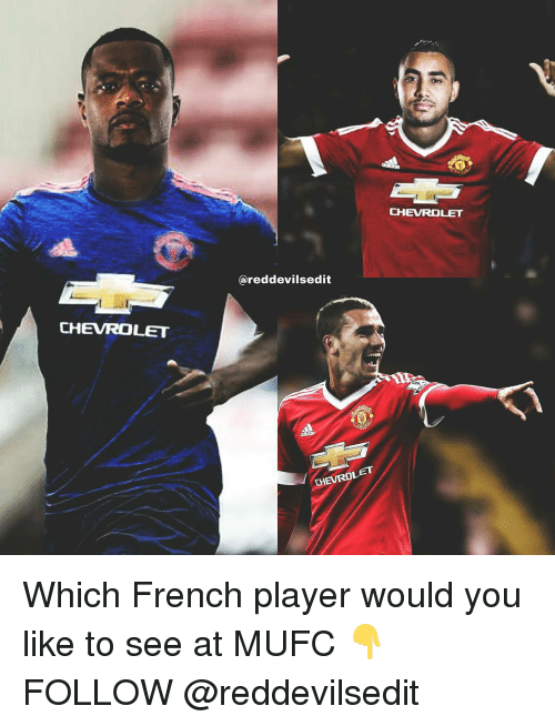 Memes, Chevrolet, and French: CHEVROLET  ared devilsedit  CHEVROL  CHEVROLET Which French player would you like to see at MUFC 👇 FOLLOW @reddevilsedit