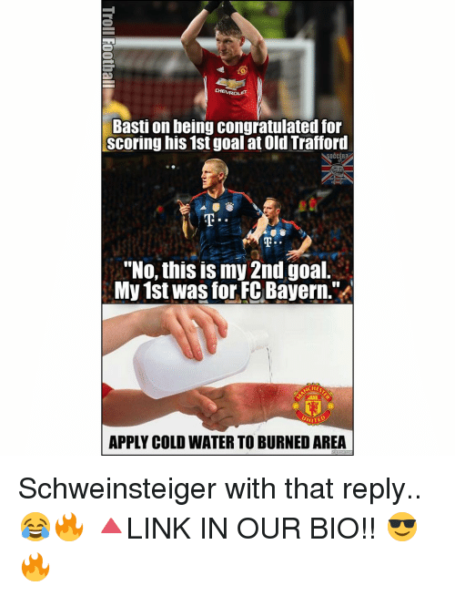 "Memes, Chevrolet, and Bayern: CHEVROLET  Bastion being Congratulated for  Scoring his 1st goal at Old Trafford  SOCCER  ""No this is my 2nd goal  My 1st Was for FC Bayern.""  CHES  NITED  APPLY COLD WATERTO BURNED AREA Schweinsteiger with that reply.. 😂🔥 🔺LINK IN OUR BIO!! 😎🔥"