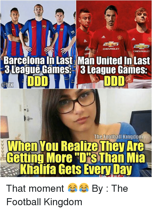 "Barcelona, Memes, and Chevrolet: CHEVROLET  CHEVRO  Barcelona In Last Man United In Last  3 League Games 13 League Games:  ODD  FK  The Football Kingdom  When You Realize They Are  Getting More ""DRSThan Mia  Khalifa Gets Every Day That moment 😂😂  By : The Football Kingdom"