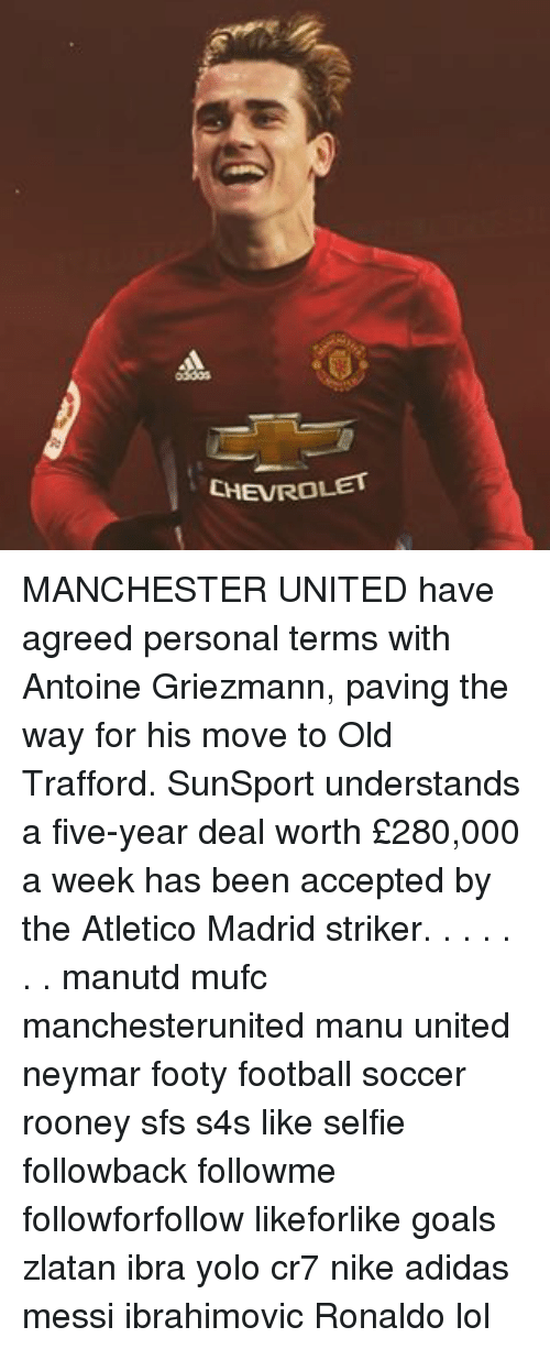 Adidas, Football, and Goals: CHEVROLET MANCHESTER UNITED have agreed personal terms with Antoine Griezmann, paving the way for his move to Old Trafford. SunSport understands a five-year deal worth £280,000 a week has been accepted by the Atletico Madrid striker. . . . . . . manutd mufc manchesterunited manu united neymar footy football soccer rooney sfs s4s like selfie followback followme followforfollow likeforlike goals zlatan ibra yolo cr7 nike adidas messi ibrahimovic Ronaldo lol