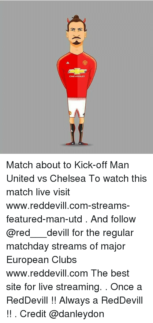 Chelsea, Memes, and Best: CHEVROLET Match about to Kick-off Man United vs Chelsea To watch this match live visit www.reddevill.com-streams-featured-man-utd . And follow @red___devill for the regular matchday streams of major European Clubs www.reddevill.com The best site for live streaming. . Once a RedDevill !! Always a RedDevill !! . Credit @danleydon