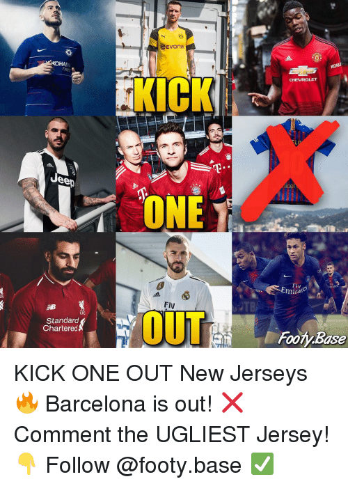 jerseys: CHEVROLET  p:  Ueep  ice  ONE  Fly  Emira  Fly  Standard  Chartered  Footy Base KICK ONE OUT New Jerseys 🔥 Barcelona is out! ❌ Comment the UGLIEST Jersey! 👇 Follow @footy.base ✅