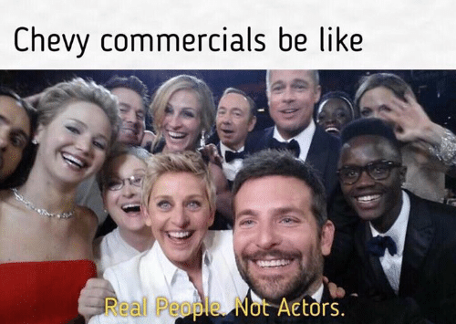 Chevy: Chevy commercials be like  Real People. Not Actors