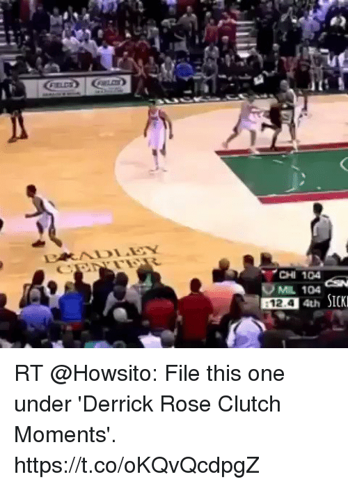 Derrick Rose, Memes, and Rose: CHI 104  OMIL 104  :12.4  4thSICK RT @Howsito: File this one under 'Derrick Rose Clutch Moments'. https://t.co/oKQvQcdpgZ