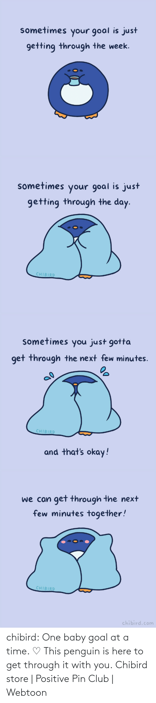pin: chibird:  One baby goal at a time. ♡ This penguin is here to get through it with you.  Chibird store | Positive Pin Club | Webtoon