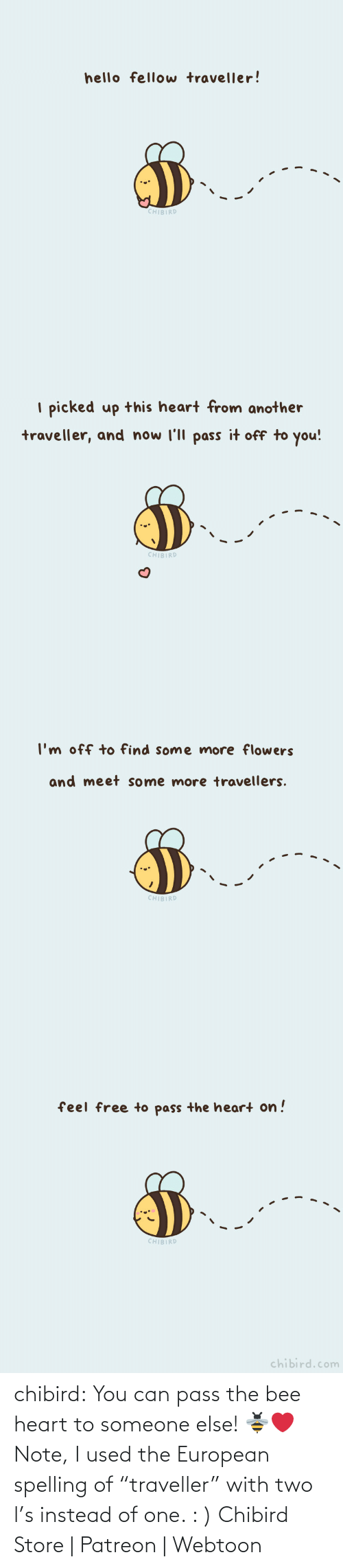 "Instead Of: chibird: You can pass the bee heart to someone else! 🐝❤️️  Note, I used the European spelling of ""traveller"" with two l's instead of one. : )   Chibird Store 