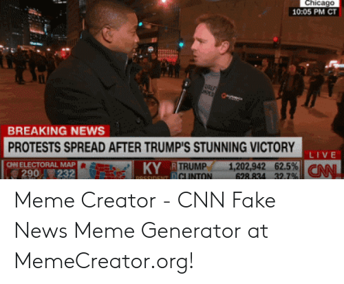 Cnn Fake: Chicago  10:05 PM CT  BREAKING NEWS  PROTESTS SPREAD AFTER TRUMP'S STUNNING VICTORY  LIVE  KY  OHELECTORAL MAP  TRUMP 1,202,942 62.5%  628.834 32.7%  CAN  290232 Meme Creator - CNN Fake News Meme Generator at MemeCreator.org!