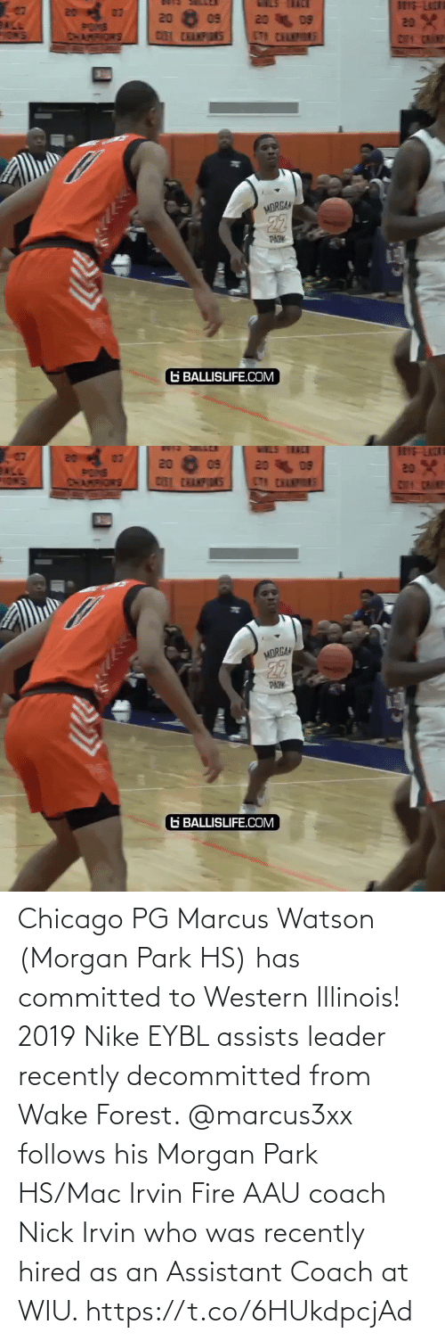 park: Chicago PG Marcus Watson (Morgan Park HS) has committed to Western Illinois! 2019 Nike EYBL assists leader recently decommitted from Wake Forest. @marcus3xx follows his Morgan Park HS/Mac Irvin Fire AAU coach Nick Irvin who was recently hired as an Assistant Coach at WIU. https://t.co/6HUkdpcjAd