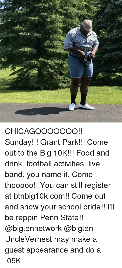 Food, Football, and Memes: CHICAGOOOOOOO!! Sunday!!! Grant Park!!! Come out to the Big 10K!!! Food and drink, football activities, live band, you name it. Come thooooo!! You can still register at btnbig10k.com!! Come out and show your school pride!! I'll be reppin Penn State!! @bigtennetwork @bigten UncleVernest may make a guest appearance and do a .05K