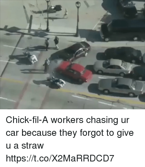 Chick-Fil-A, Funny, and Car: Chick-fil-A workers chasing ur car because they forgot to give u a straw https://t.co/X2MaRRDCD7