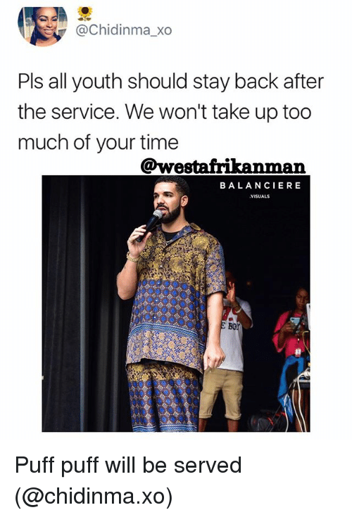 Memes, Too Much, and Time: @Chidinma_xo  Pls all youth should stay back after  the service. We won't take up too  much of your time  @westafrikanman  BALANCIERE  VISUALS  Bo Puff puff will be served (@chidinma.xo)