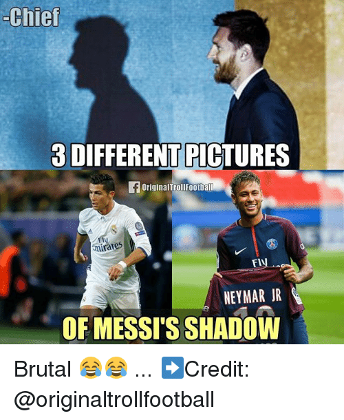 Memes, Neymar, and Pictures: Chief  3 DIFFERENT PICTURES  OriginalTrollFootball  Fly  mirates  Fl  NEYMAR JR  OF MESSI'S SHADOW Brutal 😂😂 ... ➡️Credit: @originaltrollfootball