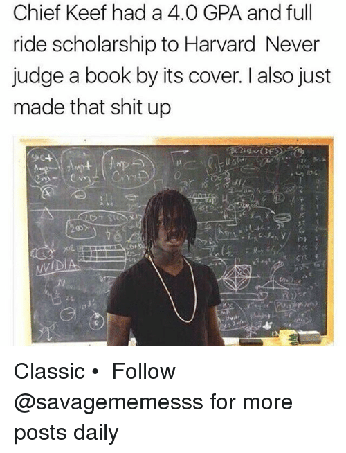 Chief Keef, Memes, and Shit: Chief Keef had a 4.0 GPA and full  ride scholarship to Harvard Never  judge a book by its cover. also just  made that shit up Classic • ➫➫ Follow @savagememesss for more posts daily