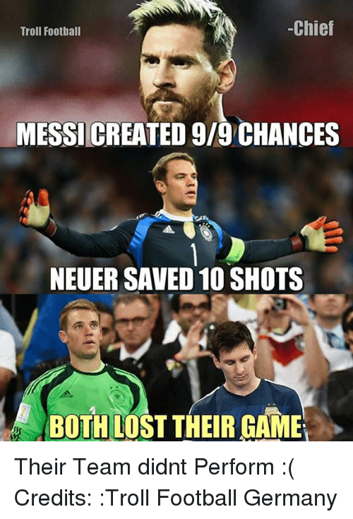 Football, Memes, and Troll: Chief  Troll Football  MESSI CREATED 9/9 CHANCES  NEUER SAVED 10 SHOTS  BOTH LOST THE RGAME Their Team didnt Perform :(  Credits: :Troll Football Germany