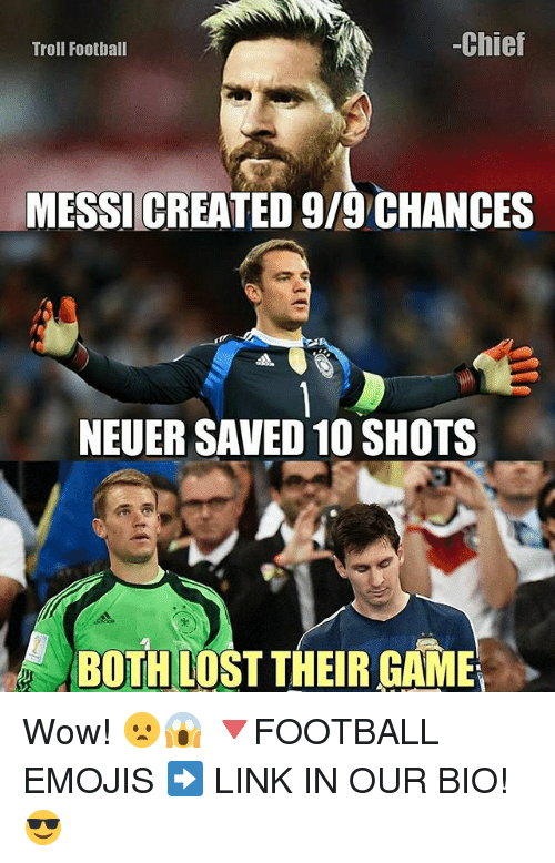 Football, Memes, and Troll: Chief  Troll Football  MESSICREATED 9/9 CHANCES  NEUER SAVED 10 SHOTS  BOTH LOST THEIR GAME Wow! 😦😱 🔻FOOTBALL EMOJIS ➡️ LINK IN OUR BIO! 😎