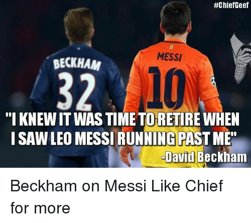 """David Beckham, Memes, and Chiefs:  #ChiefGeef  MESSI  BECKHAM  """"I KNEWITWASTIME TORETIRE WHEN  ISAWLEO MESSI RUNNING PAST ME  David Beckham Beckham on Messi Like Chief for more"""
