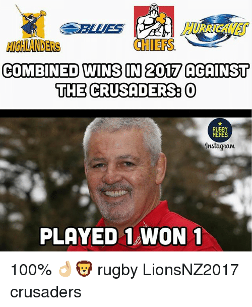 crusaders: CHIEFS  IGHLANDERS  COMBINED WINS IN 2017 AGAINST  THE CRUSADERS O  RUGBY  MEMES  Instaguam  PLAYED WON 1 100% 👌🏼🦁 rugby LionsNZ2017 crusaders