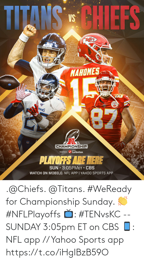 CBS: .@Chiefs. @Titans.   #WeReady for Championship Sunday. 👏 #NFLPlayoffs  📺: #TENvsKC -- SUNDAY 3:05pm ET on CBS 📱: NFL app // Yahoo Sports app https://t.co/iHgIBzB59O