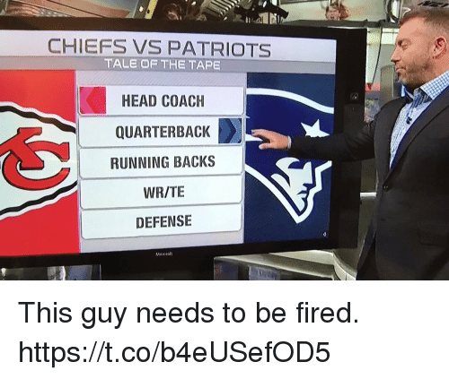 Head, Memes, and Patriotic: CHIEFS VS PATRIOTS  TALE OF THE TAPE  HEAD COACH  QUARTERBACK  RUNNING BACKS  WR/TE  DEFENSE This guy needs to be fired. https://t.co/b4eUSefOD5