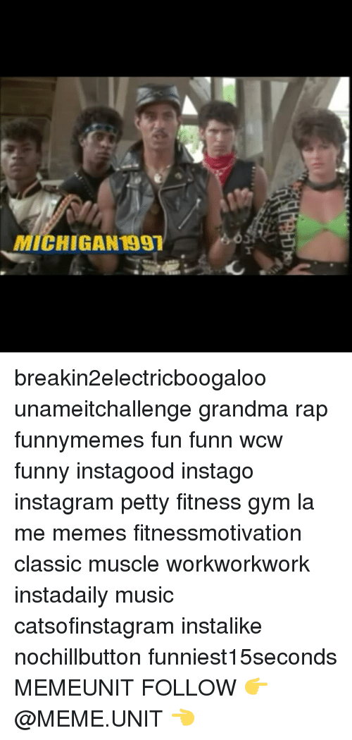 Wcw Funny: CHIGAN199h breakin2electricboogaloo unameitchallenge grandma rap funnymemes fun funn wcw funny instagood instago instagram petty fitness gym la me memes fitnessmotivation classic muscle workworkwork instadaily music catsofinstagram instalike nochillbutton funniest15seconds MEMEUNIT FOLLOW 👉 @MEME.UNIT 👈