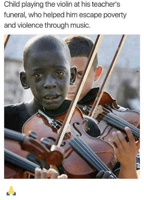 Memes, Music, and 🤖: Child playing the violin at his teacher's  funeral, who helped him escape poverty  and violence through music. 🙏