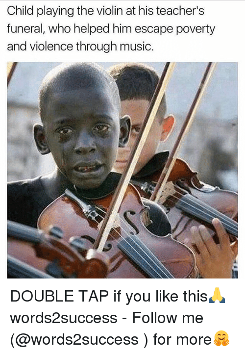 Memes, Music, and 🤖: Child playing the violin at his teacher's  funeral, who helped him escape poverty  and violence through music. DOUBLE TAP if you like this🙏 words2success - Follow me (@words2success ) for more🤗